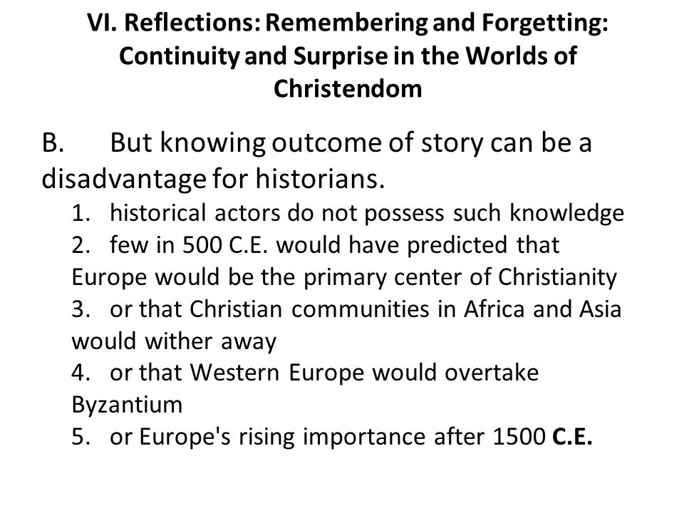 B. But knowing outcome of story can be a disadvantage for historians.