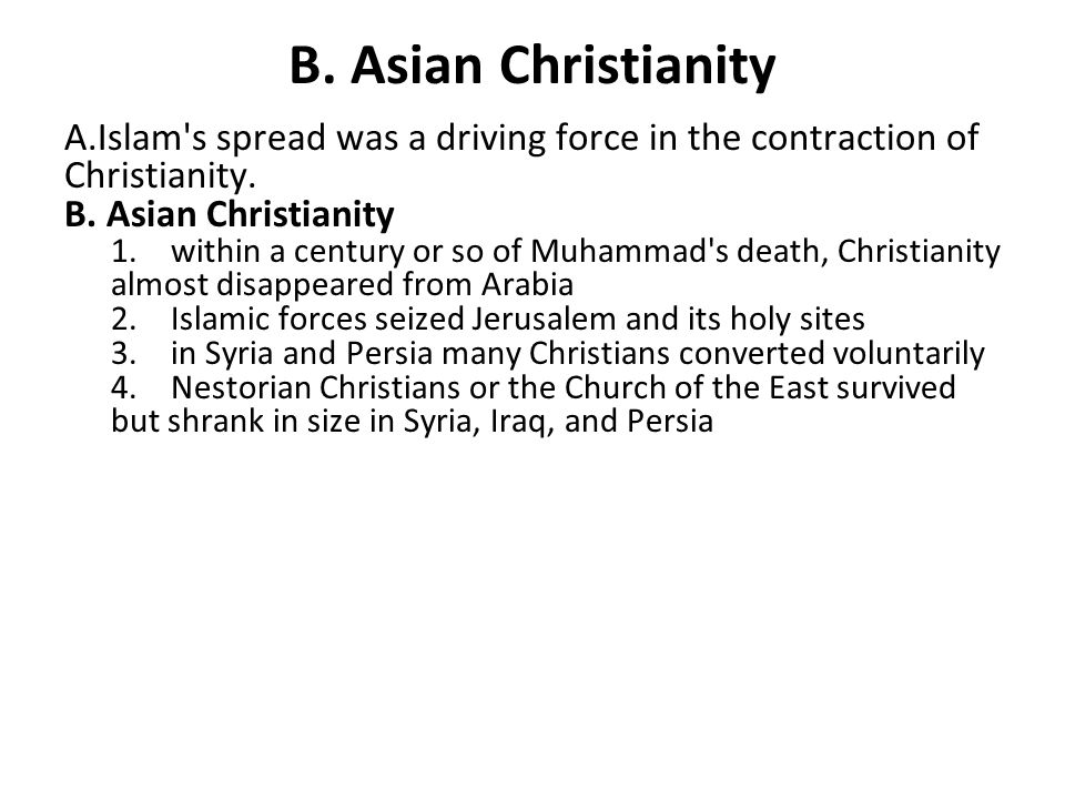 B. Asian Christianity Islam s spread was a driving force in the contraction of Christianity. Asian Christianity.