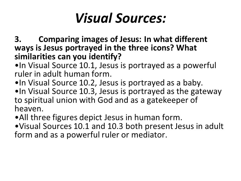 Visual Sources: 3. Comparing images of Jesus: In what different ways is Jesus portrayed in the three icons What similarities can you identify