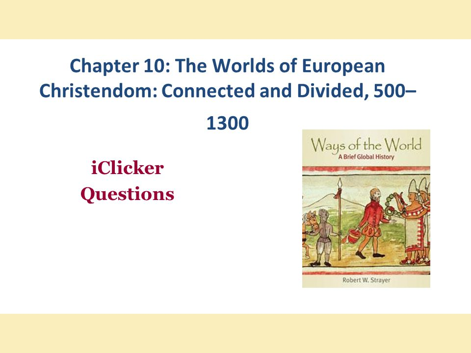 Chapter 10: The Worlds of European Christendom: Connected and Divided, 500–1300
