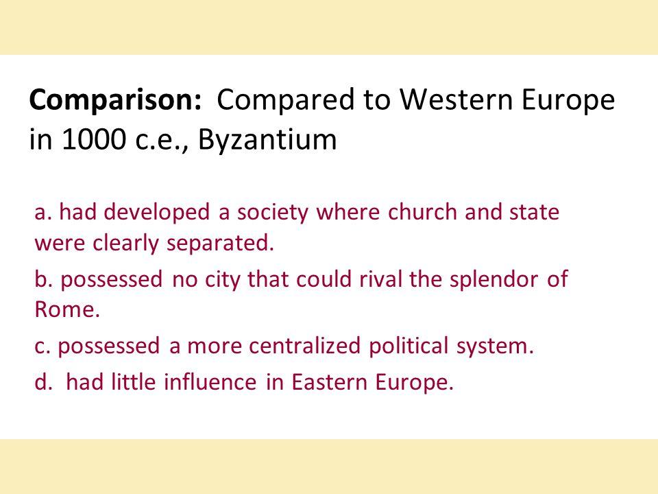 Comparison: Compared to Western Europe in 1000 c.e., Byzantium