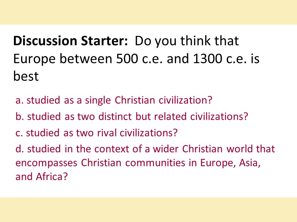 Discussion Starter: Do you think that Europe between 500 c. e