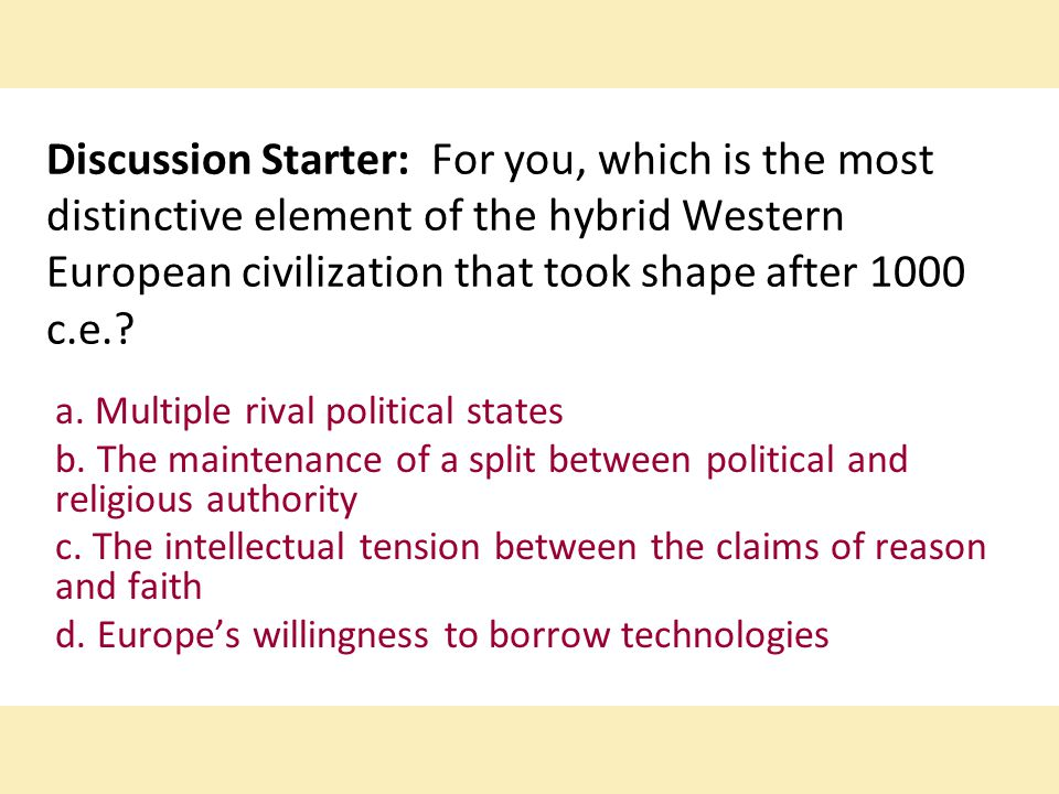 Discussion Starter: For you, which is the most distinctive element of the hybrid Western European civilization that took shape after 1000 c.e.