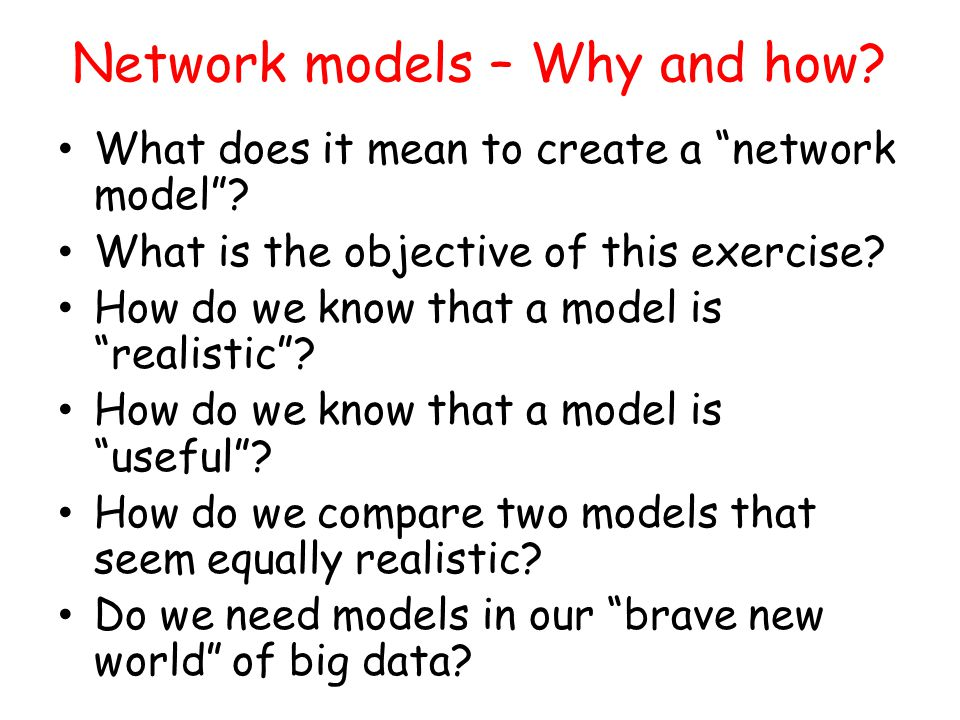 Network models – Why and how