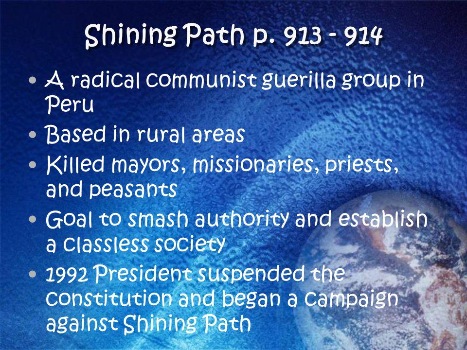 Shining Path p. 913 - 914 A radical communist guerilla group in Peru