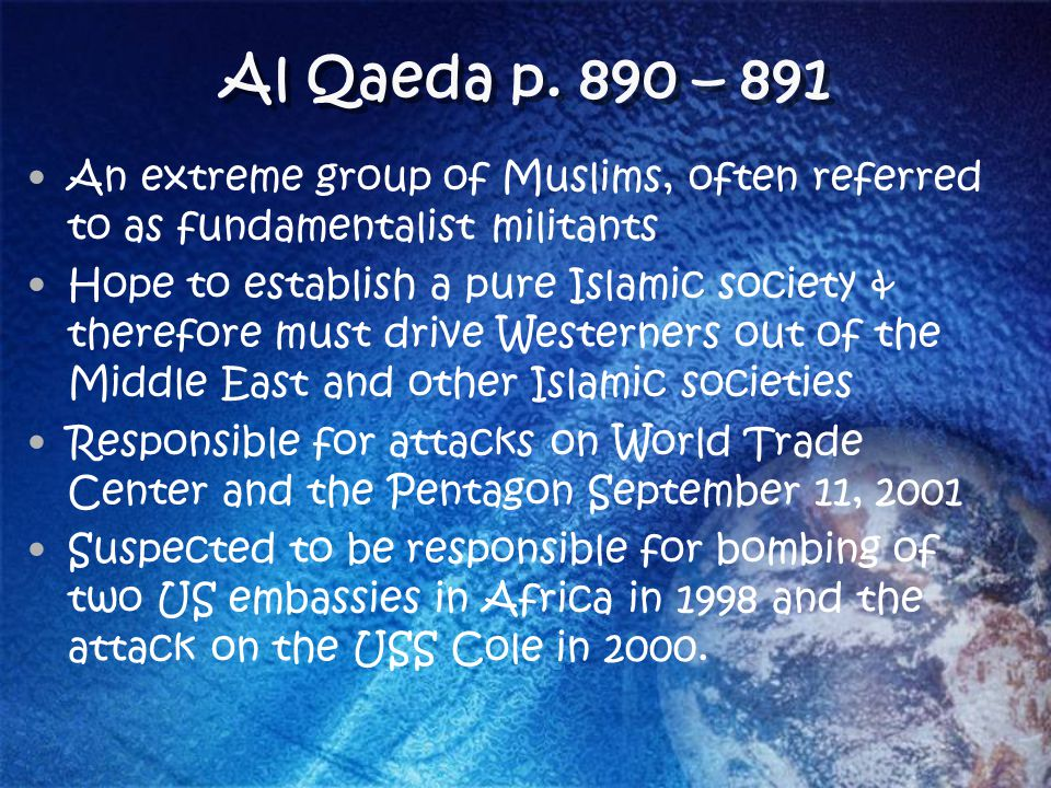 Al Qaeda p. 890 – 891 An extreme group of Muslims, often referred to as fundamentalist militants.