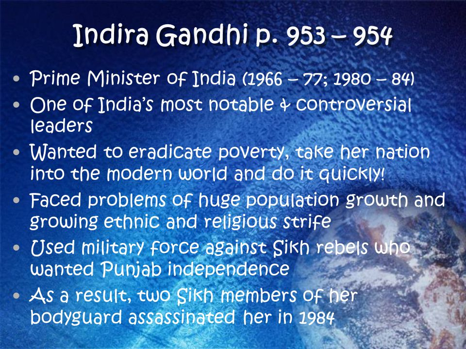 Indira Gandhi p. 953 – 954 Prime Minister of India (1966 – 77; 1980 – 84) One of India's most notable & controversial leaders.
