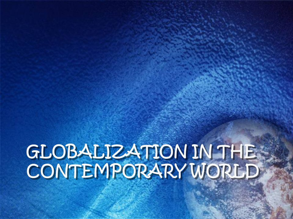Globalization in the contemporary world
