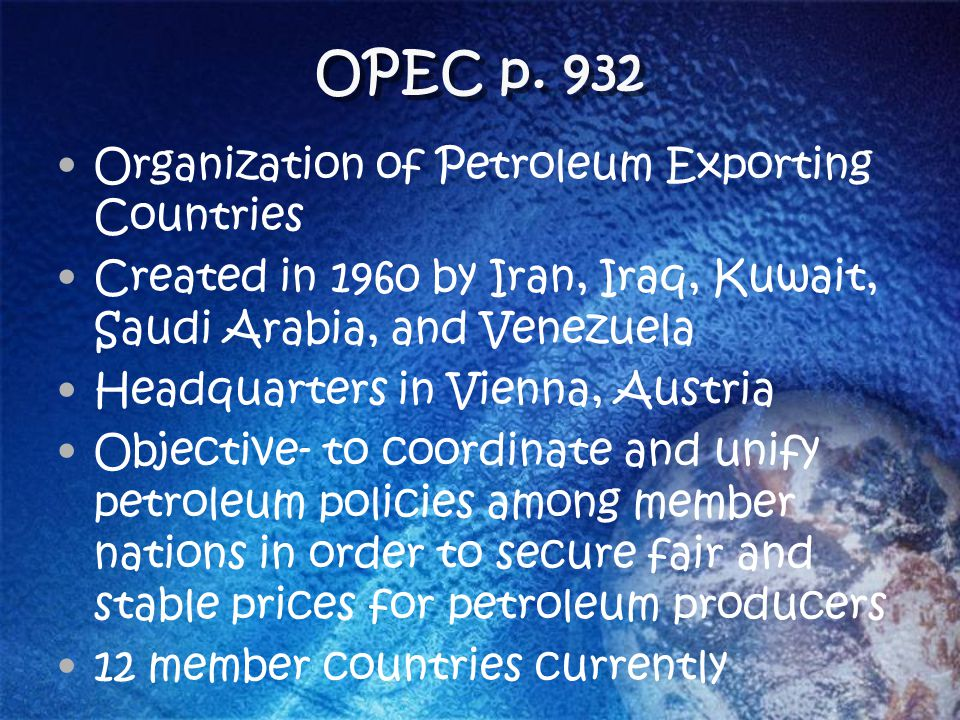 OPEC p. 932 Organization of Petroleum Exporting Countries
