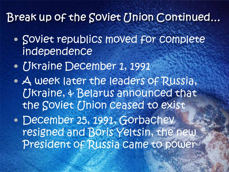 Break up of the Soviet Union Continued…