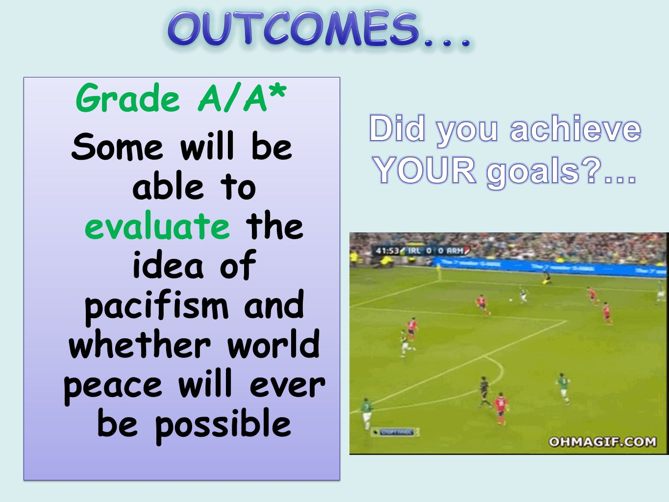 OUTCOMES... Grade A/A* Some will be able to evaluate the idea of pacifism and whether world peace will ever be possible.