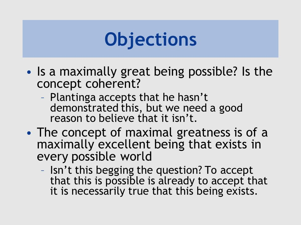 Objections Is a maximally great being possible Is the concept coherent
