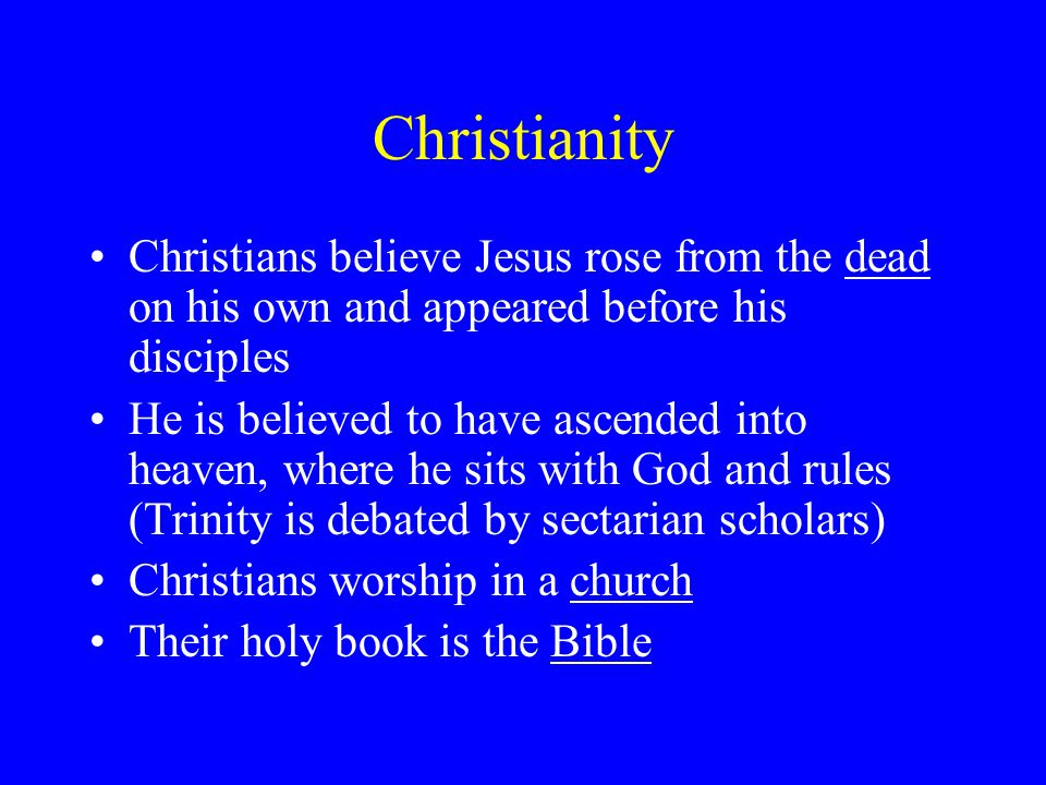 Christianity Christians believe Jesus rose from the dead on his own and appeared before his disciples.