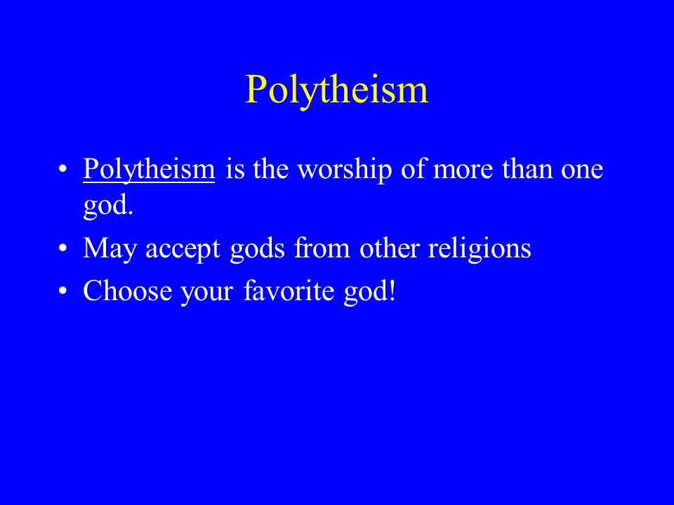 Polytheism Polytheism is the worship of more than one god.