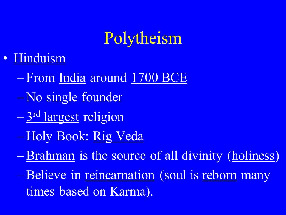 Polytheism Hinduism From India around 1700 BCE No single founder