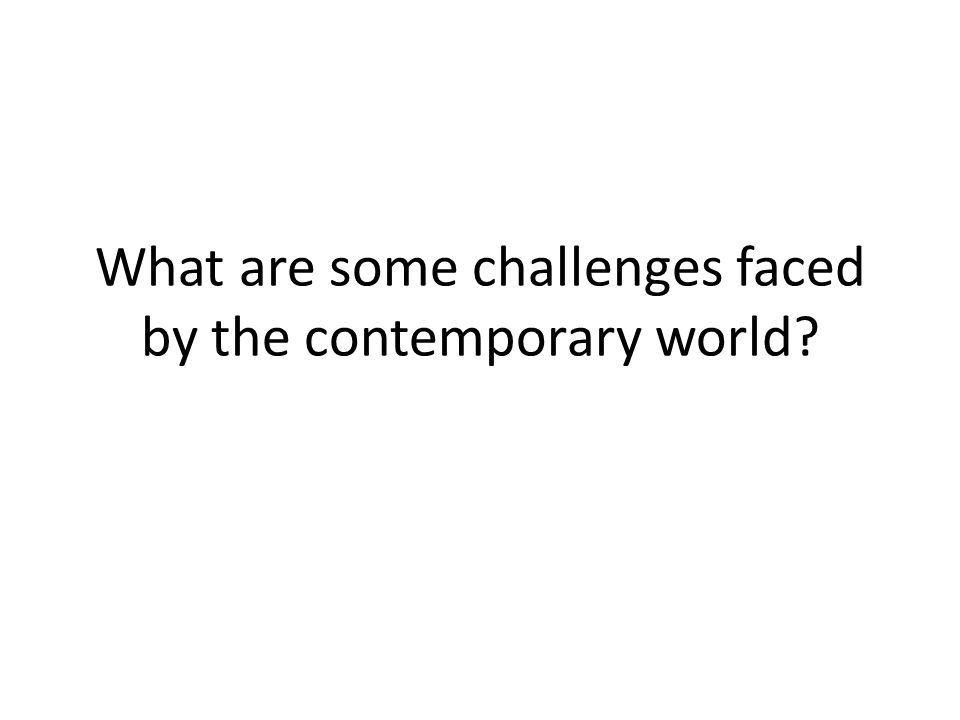 What are some challenges faced by the contemporary world