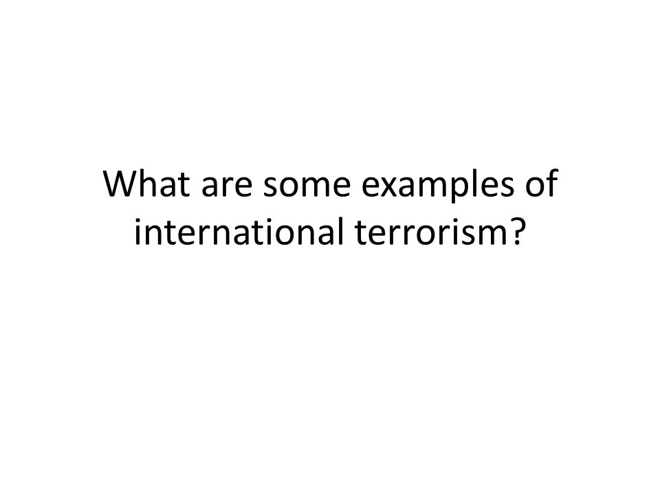 What are some examples of international terrorism