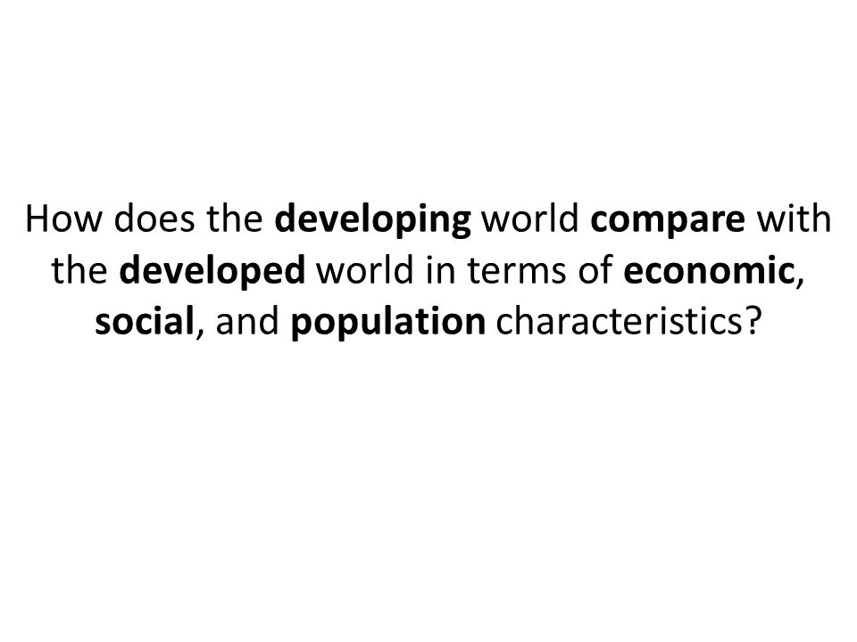 How does the developing world compare with the developed world in terms of economic, social, and population characteristics