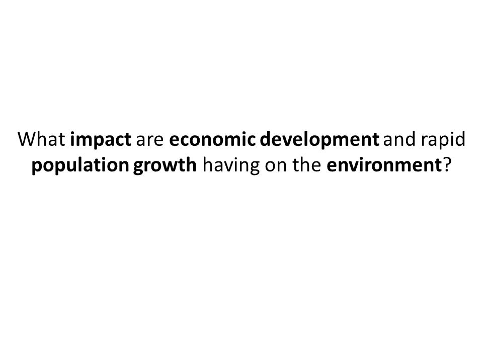 What impact are economic development and rapid population growth having on the environment