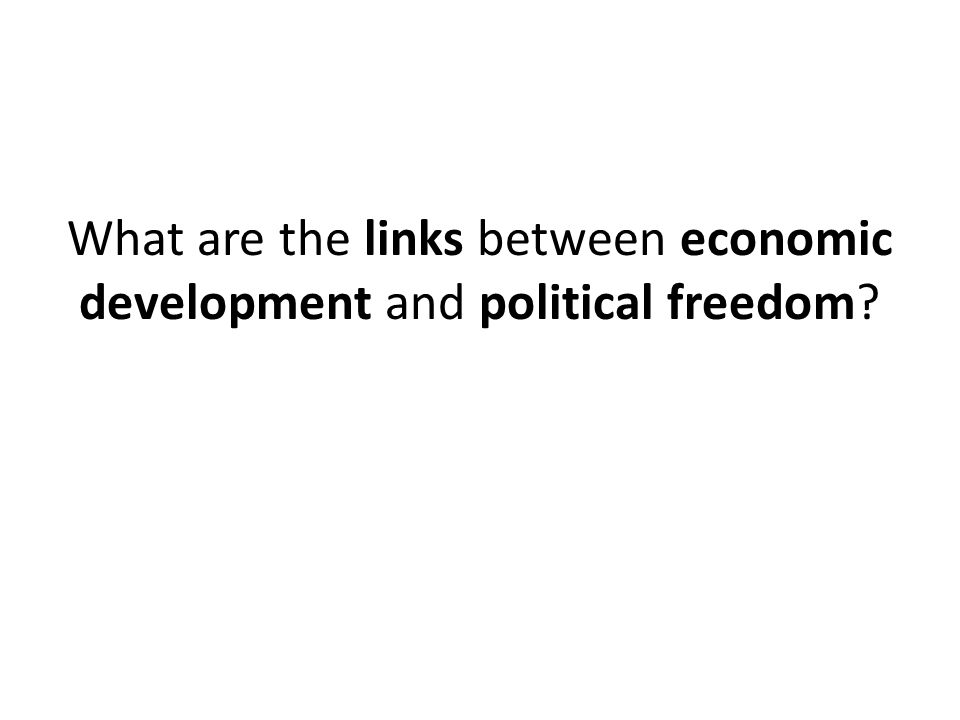 What are the links between economic development and political freedom