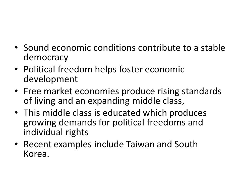 Sound economic conditions contribute to a stable democracy