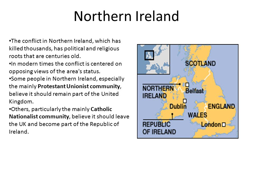 Northern Ireland The conflict in Northern Ireland, which has killed thousands, has political and religious roots that are centuries old.