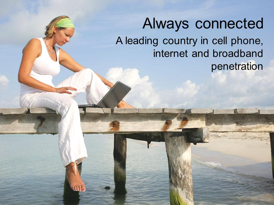 Always connected A leading country in cell phone, internet and broadband penetration. Photo: Alex James Bramwell, Shutterstock.