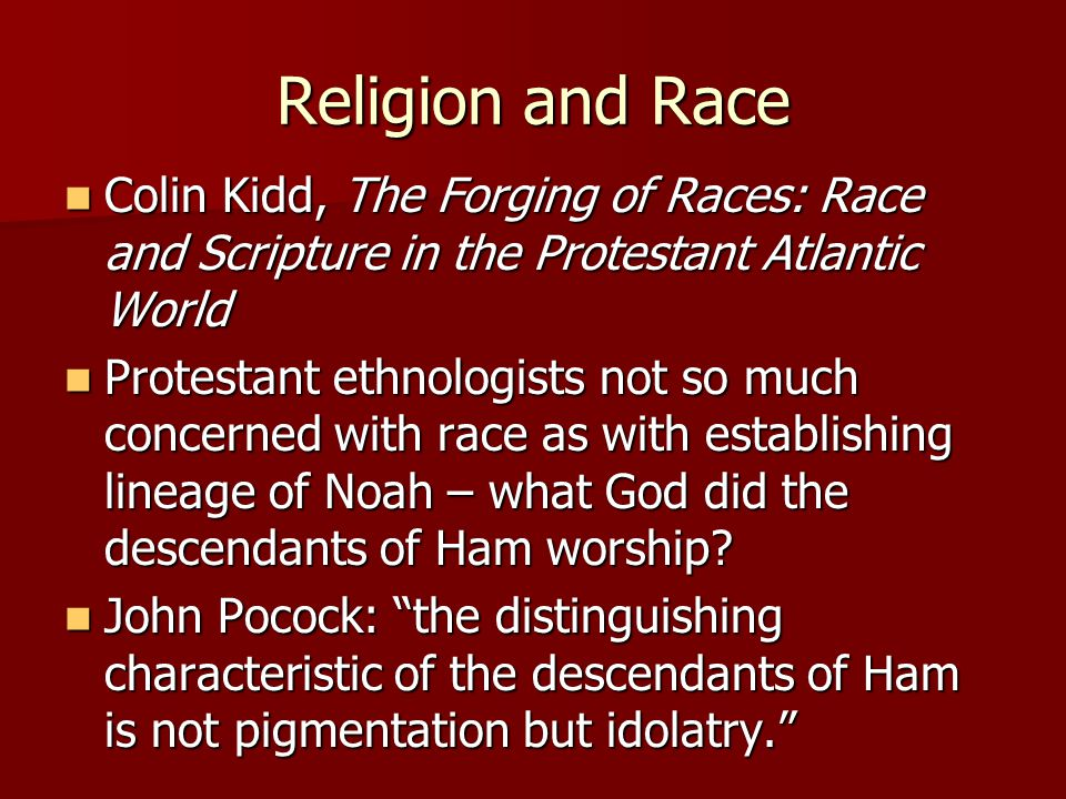 Religion and Race Colin Kidd, The Forging of Races: Race and Scripture in the Protestant Atlantic World.