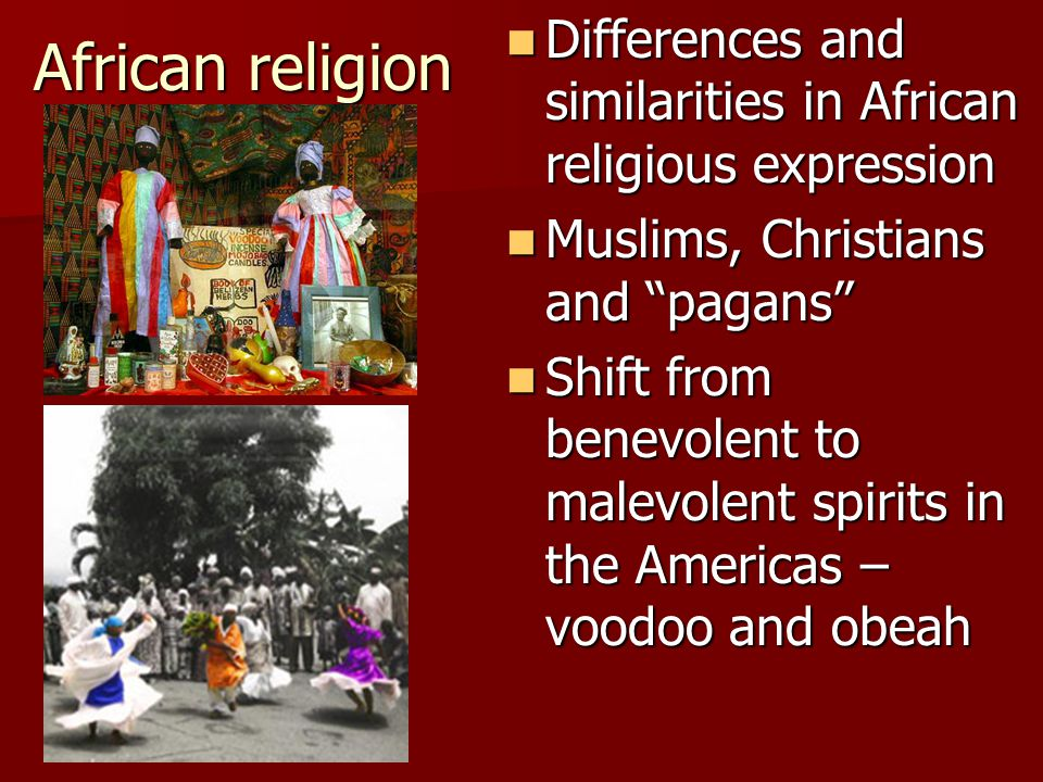 African religion Differences and similarities in African religious expression. Muslims, Christians and pagans