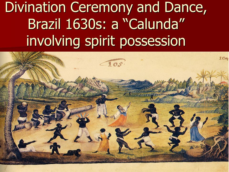Divination Ceremony and Dance, Brazil 1630s: a Calunda involving spirit possession