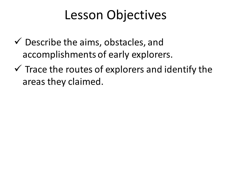 Lesson Objectives Describe the aims, obstacles, and accomplishments of early explorers.