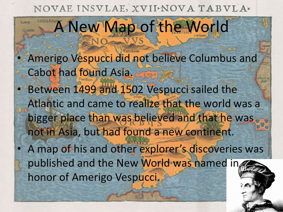 A New Map of the World Amerigo Vespucci did not believe Columbus and Cabot had found Asia.