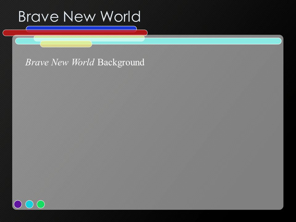 Brave New World Brave New World Background
