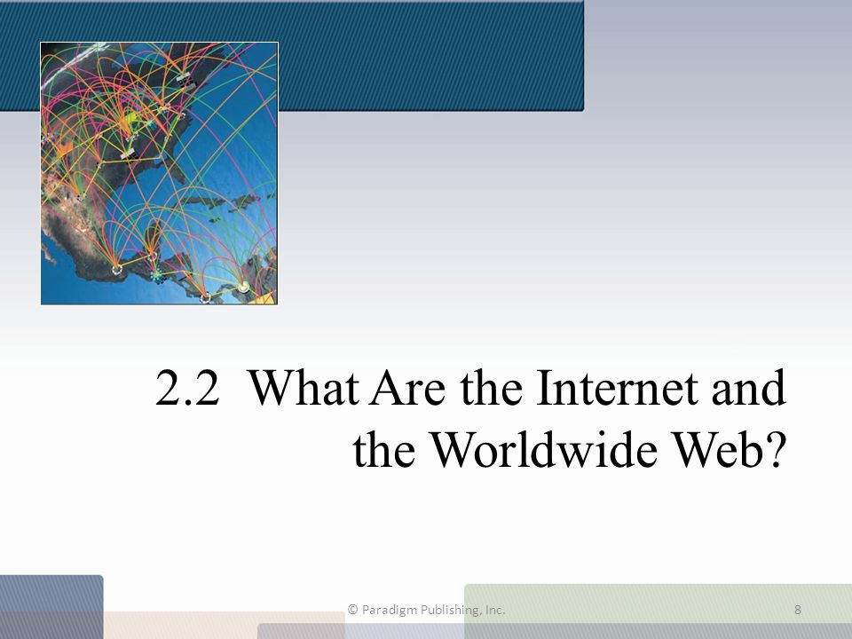 2.2 What Are the Internet and the Worldwide Web