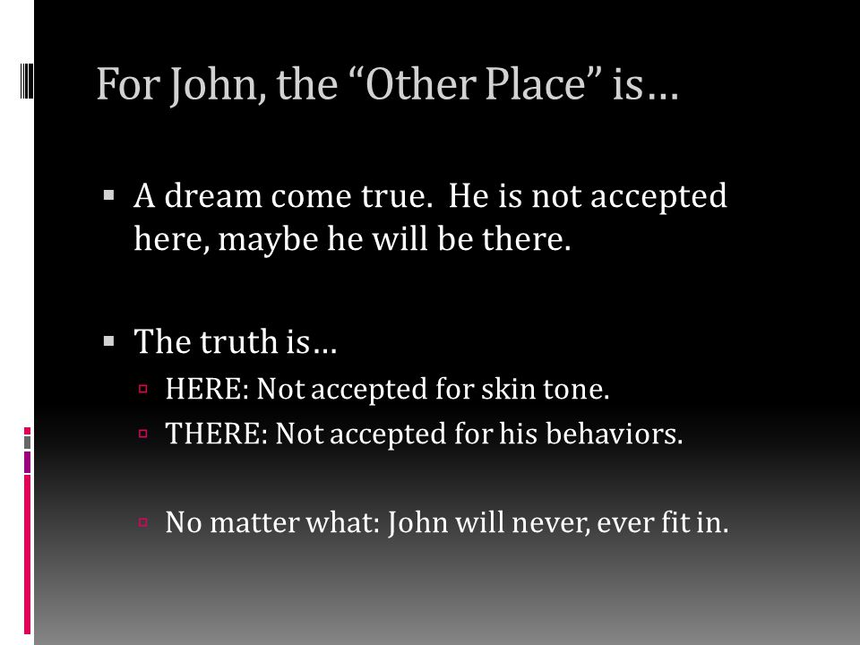 For John, the Other Place is…