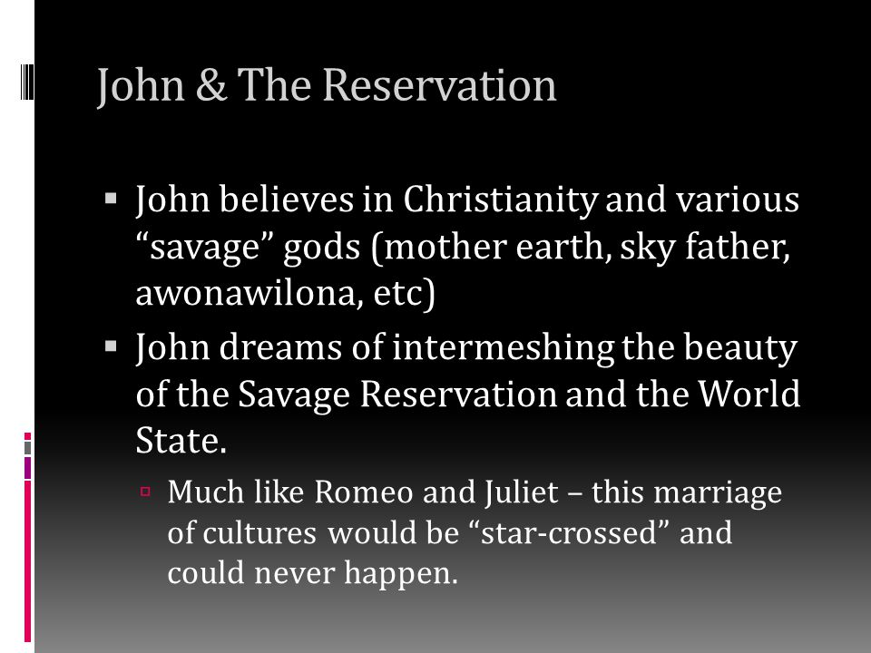 John & The Reservation John believes in Christianity and various savage gods (mother earth, sky father, awonawilona, etc)