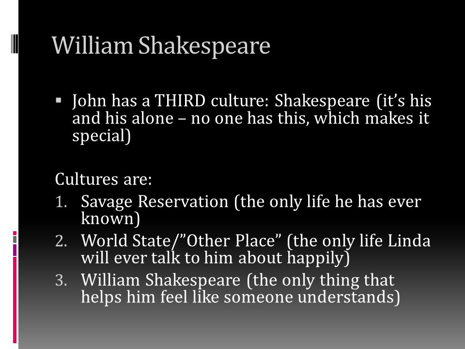 William Shakespeare John has a THIRD culture: Shakespeare (it's his and his alone – no one has this, which makes it special)