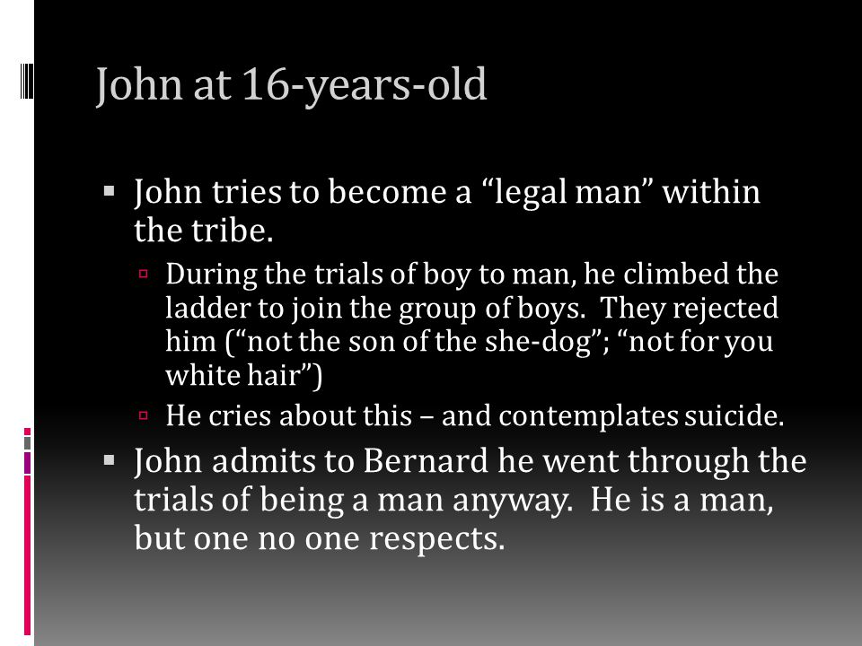 John at 16-years-old John tries to become a legal man within the tribe.