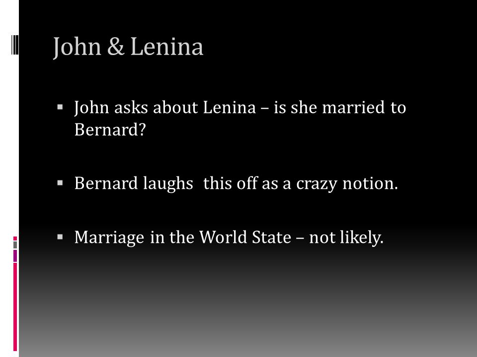 John & Lenina John asks about Lenina – is she married to Bernard