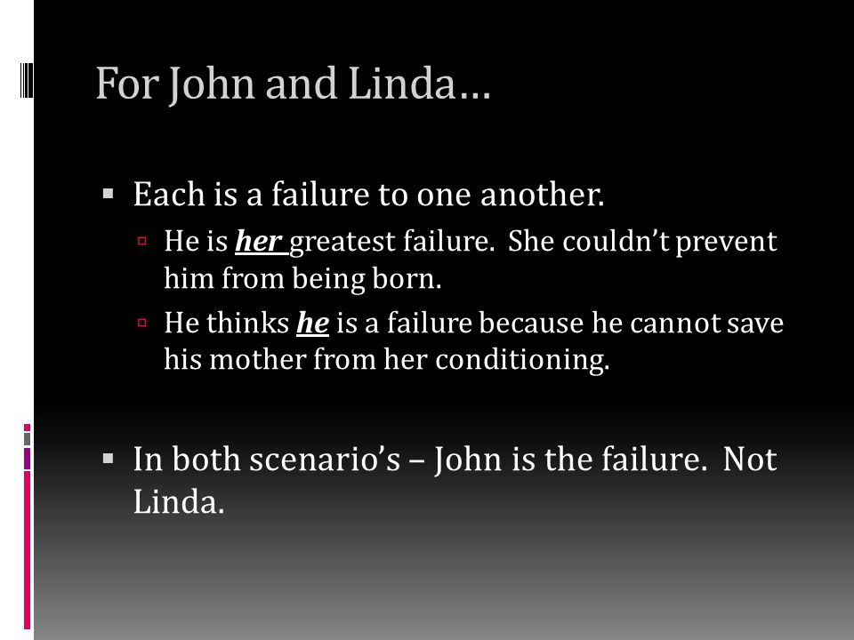 For John and Linda… Each is a failure to one another.