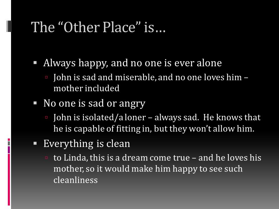 The Other Place is… Always happy, and no one is ever alone