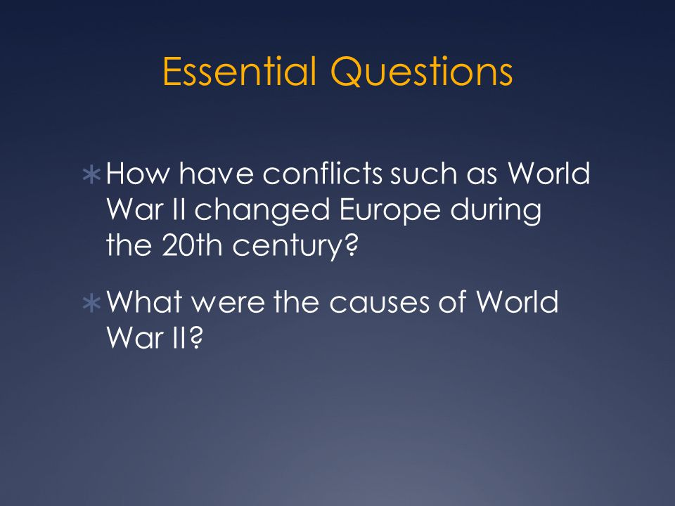 Essential Questions How have conflicts such as World War II changed Europe during the 20th century