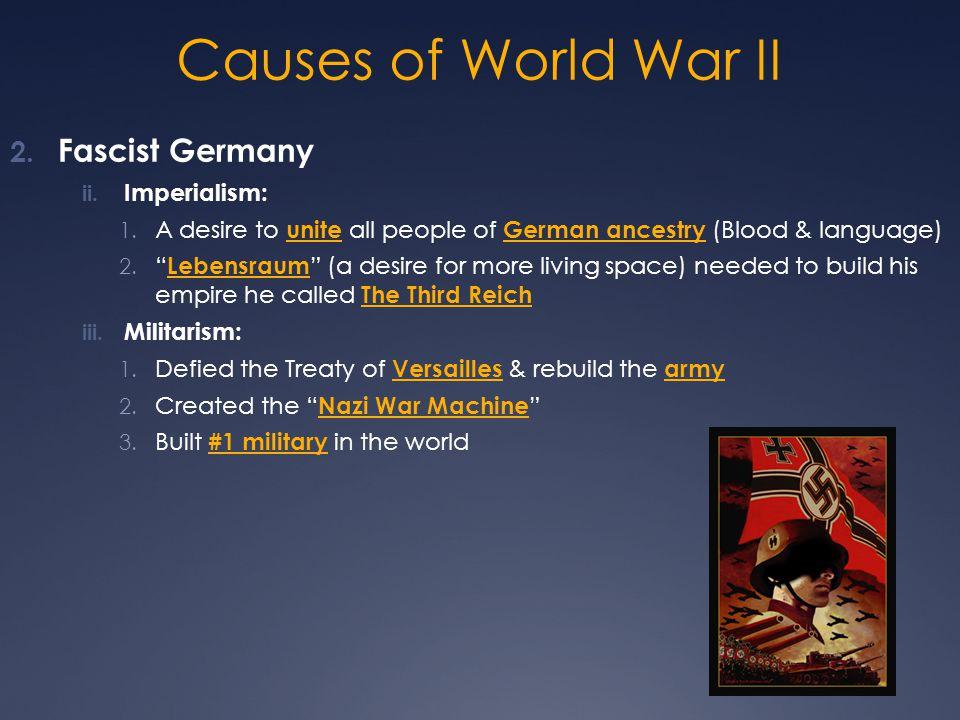 Causes of World War II Fascist Germany Imperialism:
