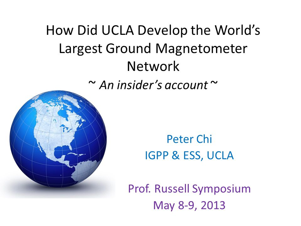 Peter Chi IGPP & ESS, UCLA Prof. Russell Symposium May 8-9, 2013