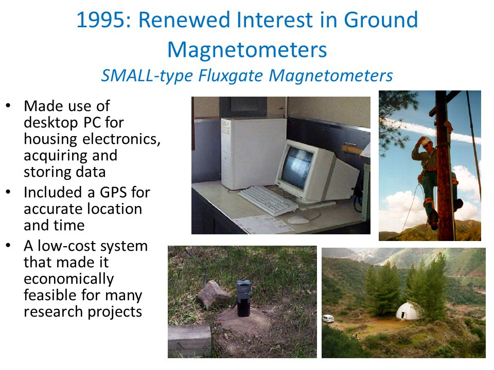 1995: Renewed Interest in Ground Magnetometers SMALL-type Fluxgate Magnetometers