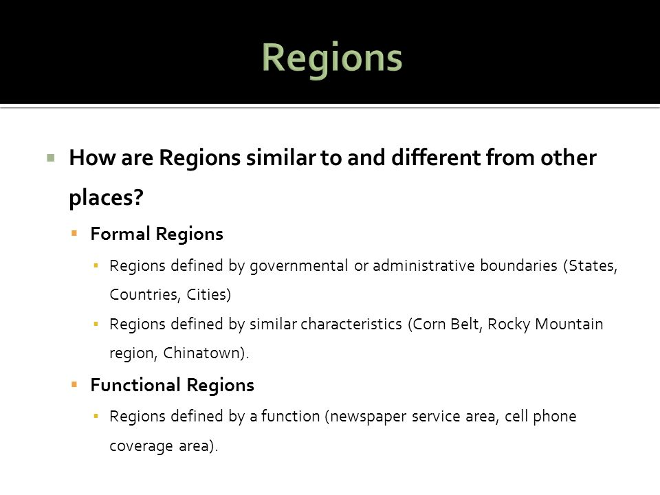 Regions How are Regions similar to and different from other places