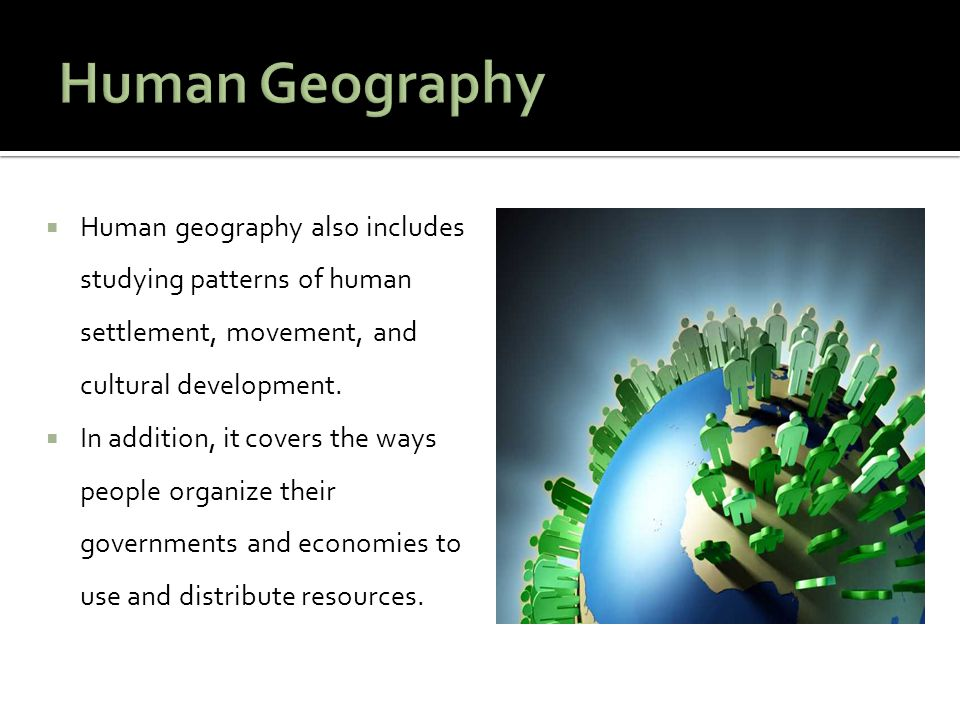Human Geography Human geography also includes studying patterns of human settlement, movement, and cultural development.