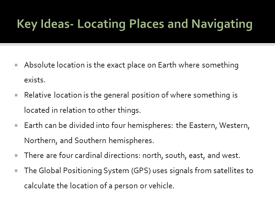 Key Ideas- Locating Places and Navigating