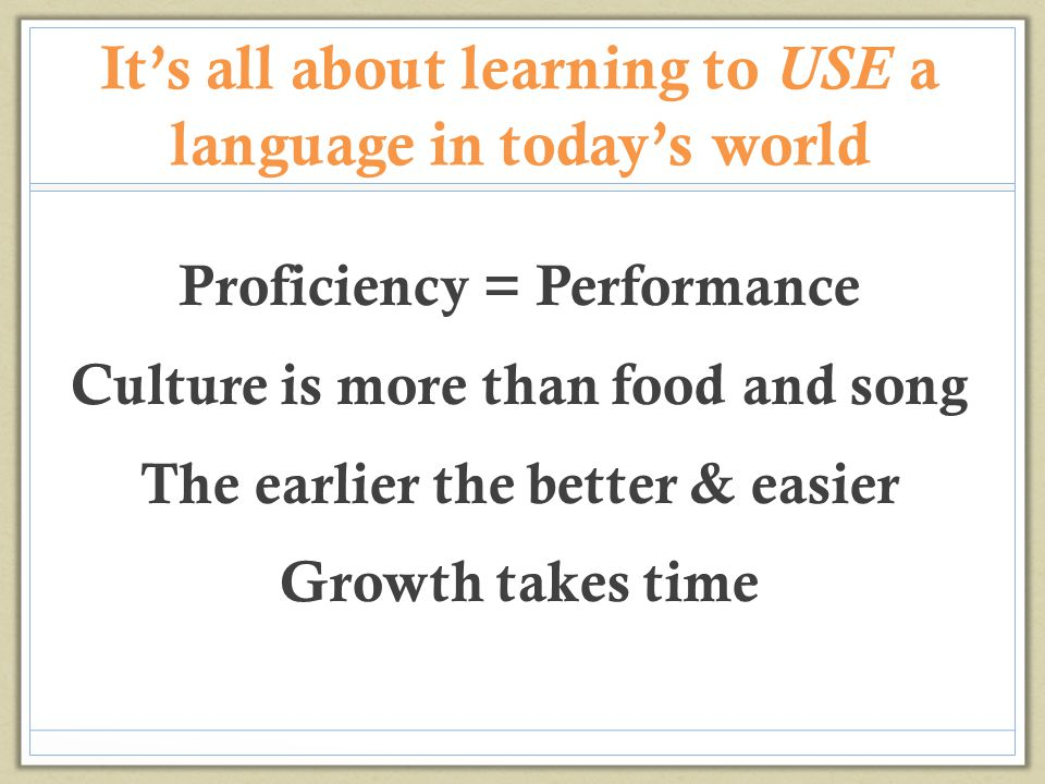 It's all about learning to USE a language in today's world