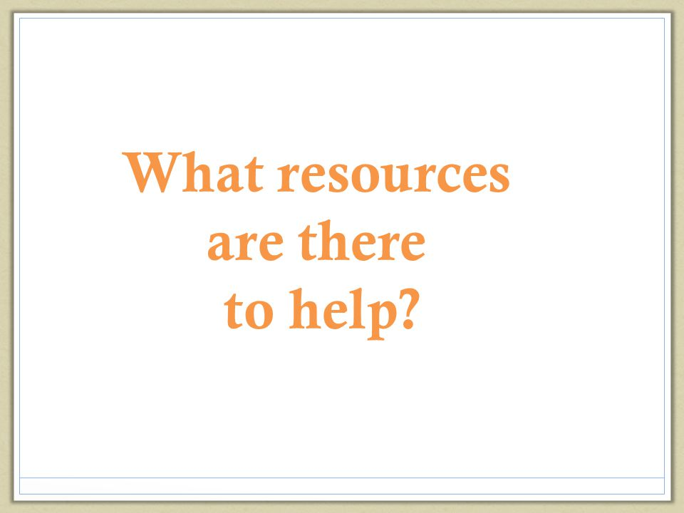 What resources are there to help